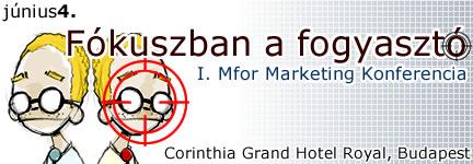 I. Mfor Marketing Konferencia /2008/ - Fókuszban a fogyasztó